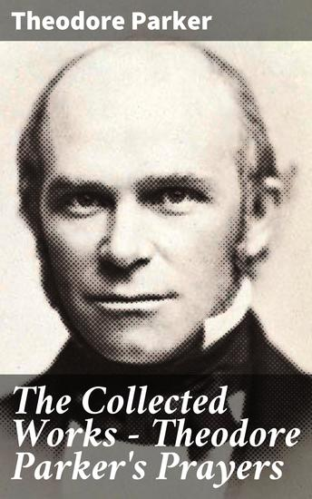 The Collected Works - Theodore Parker's Prayers - cover