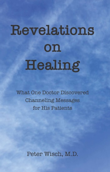 Revelations on Healing - What One Doctor Discovered Channeling Messages for His Patients - cover
