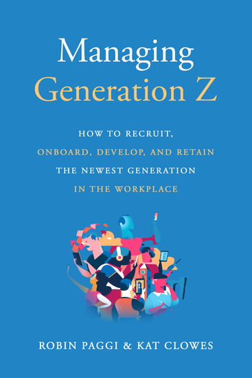Managing Generation Z - How to Recruit Onboard Develop and Retain the Newest Generation in the Workplace - cover
