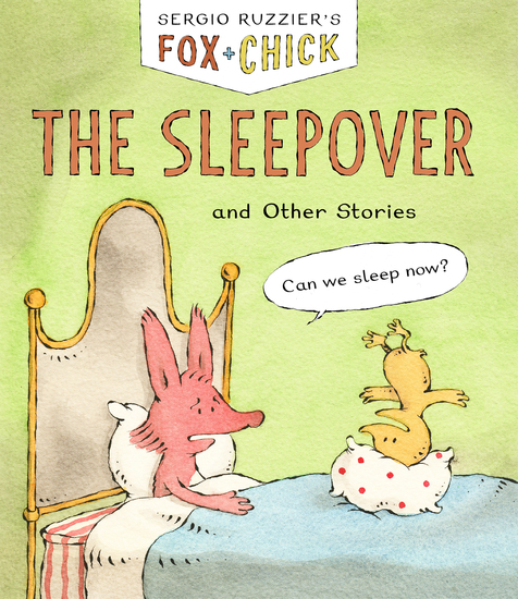 Fox + Chick: The Sleepover - and Other Stories - cover