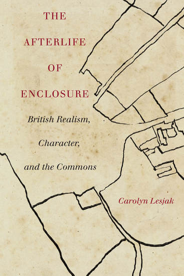 The Afterlife of Enclosure - British Realism Character and the Commons - cover