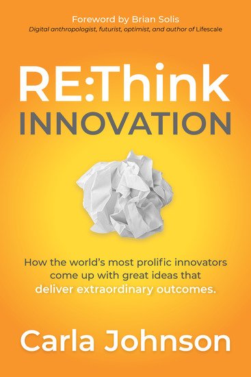 RE:Think Innovation - How the World's Most Prolific Innovators Come Up with Great Ideas that Deliver Extraordinary Outcomes - cover