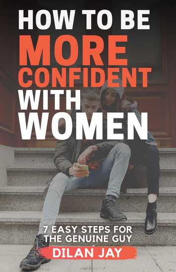 How to Be More Confident with Women - 7 Easy Steps for the Genuine Guy - cover
