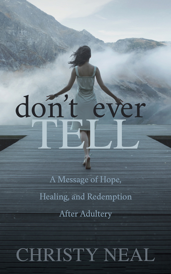 Don't Ever Tell - A Message of Hope Healing and Redemption After Adultery - cover