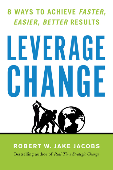 Leverage Change - 8 Ways to Achieve Faster Easier Better Results - cover