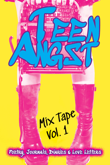 Teen Angst Mix Tape Vol 1 - Poetry Journals Diaries & Love Letters - cover