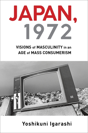 Japan 1972 - Visions of Masculinity in an Age of Mass Consumerism - cover