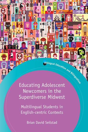 Educating Adolescent Newcomers in the Superdiverse Midwest - Multilingual Students in English-centric Contexts - cover