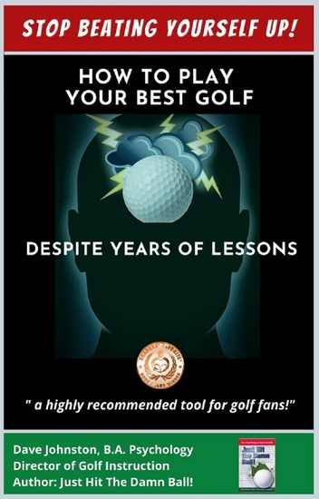 How to Play Your Best Golf Despite Years of Lessons - Stop Beating Yourself Up! - cover