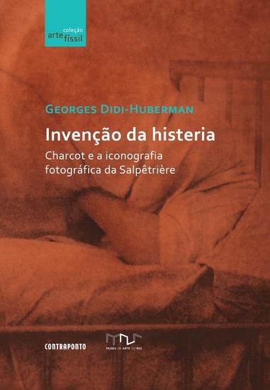 Invenção da histeria - Charcot e a iconografia fotográfica da Salpêtrière - cover