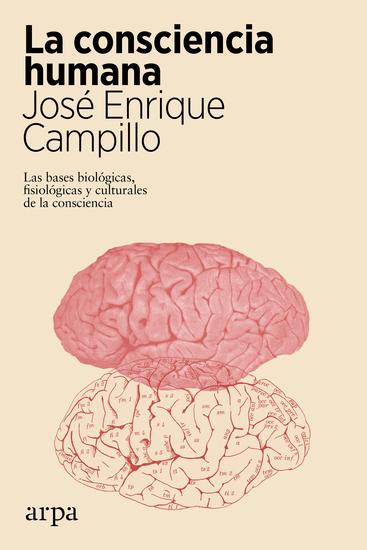 La consciencia humana - Las bases biológicas fisiológicas y culturales de la consciencia - cover