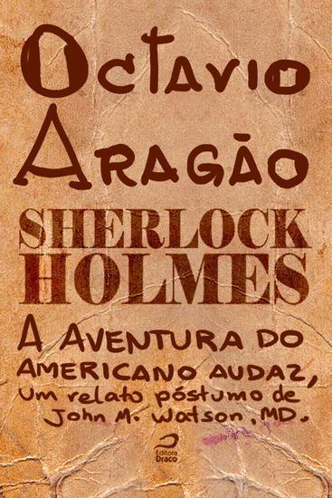 A Aventura do americano audaz um relato póstumo de John H Watson MD - Sherlock Holmes - cover