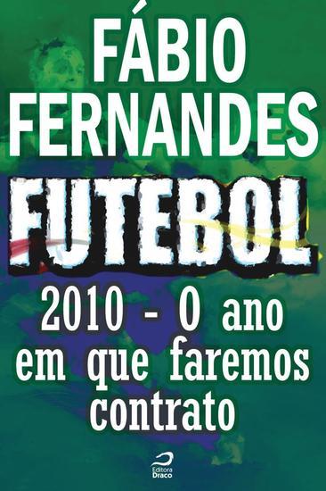2010 – O ano em que faremos contrato - Futebol: Histórias fantásticas de glória paixão e vitórias - cover
