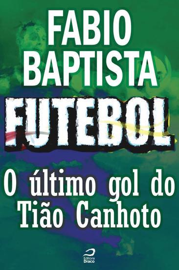 O último gol de Tião Canhoto - Futebol: Histórias fantásticas de glória paixão e vitórias - cover