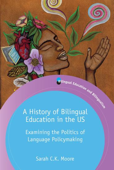 A History of Bilingual Education in the US - Examining the Politics of Language Policymaking - cover