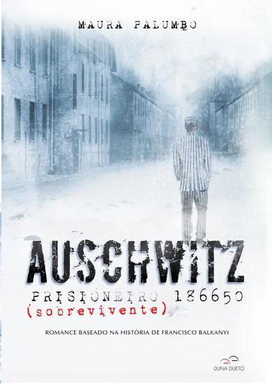 Auschwitz - Prisioneiro (sobrevivente) 186650 - Romance baseado na história de Francisco Balkanyi - cover