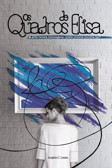 Os Quadros de Elisa - A arte revela mensagens quem poderá decifrá-las? - cover