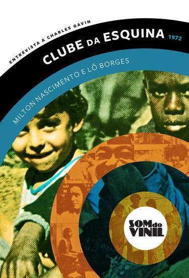 Lô Borges e Milton Nascimento Clube da Esquina - Entrevistas a Charles Gavin Som do Vinil - cover