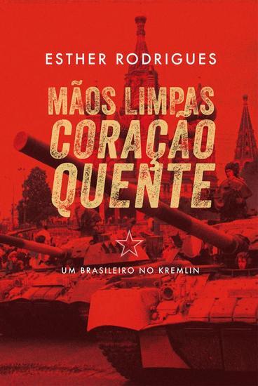 Mãos limpas coração quente - Um brasileiro no Kremlin - cover