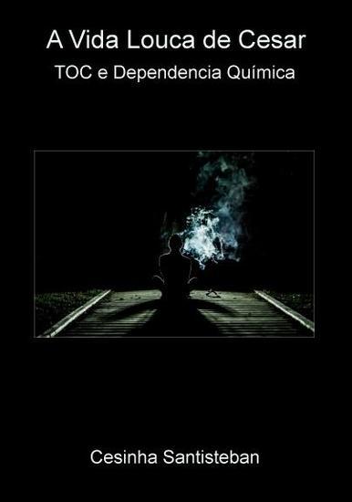 A Vida Louca de Cesar - TOC e Dependencia química - cover