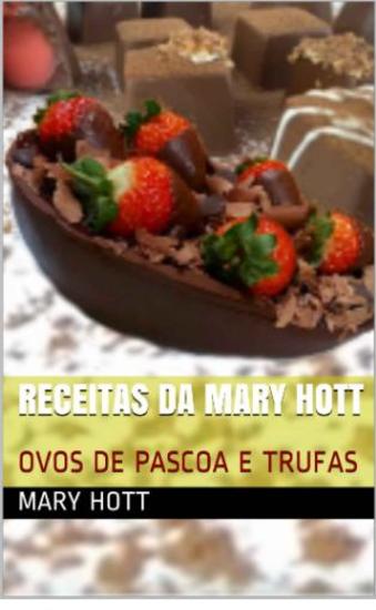 Culinária RECEITAS DA MARY HOTT - OVOS DE PASCOA E TRUFAS - cover