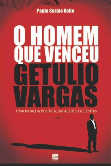 O Homem que venceu Getúlio Vargas - Uma batalha política um acerto de contas - cover