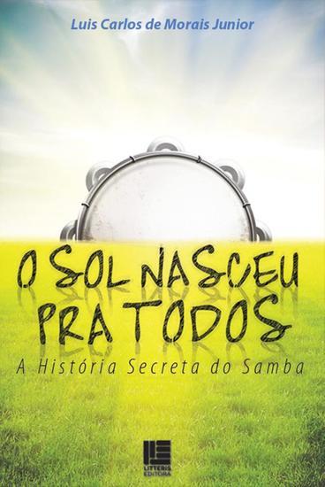 O Sol nasceu pra todos - a história secreta do samba - cover