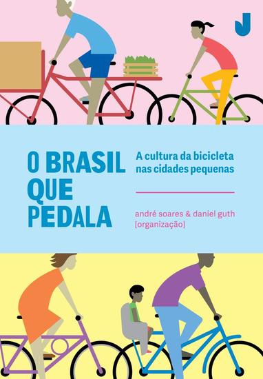 O Brasil que pedala - a cultura da bicicleta nas cidades pequenas - cover