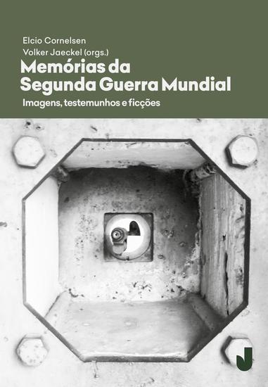 Memórias da Segunda Guerra Mundial - Imagens testemunhos ficções - cover