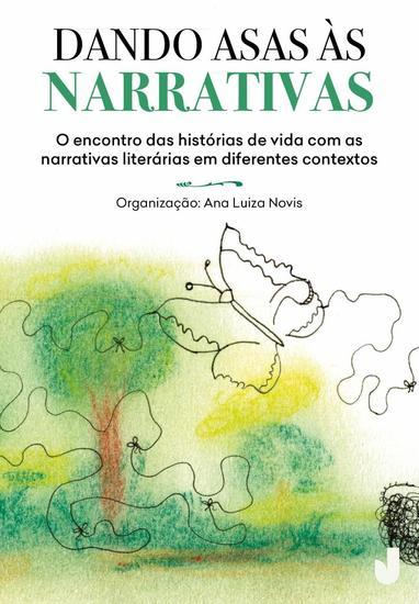 Dando asas às narrativas - O encontro das histórias de vida com as narrativas literárias em diferentes contextos - cover