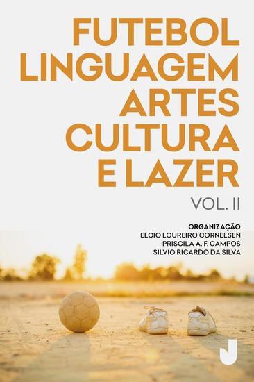 Futebol linguagem artes cultura e lazer - volume II - Produção acadêmica sobre futebol - cover