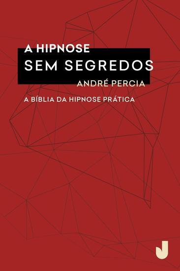 A Hipnose sem segredos - A Bíblia da hipnose prática - cover