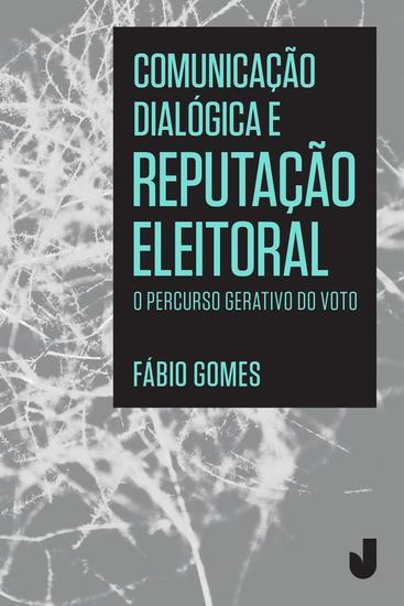 Comunicação diálogica e reputação eleitoral - O percurso gerativo do voto - cover