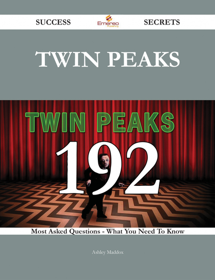 Twin Peaks 192 Success Secrets - 192 Most Asked Questions On Twin Peaks - What You Need To Know - cover