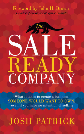 The Sale Ready Company - What it takes to create a business someone would want to own even if you have no intention of selling - cover