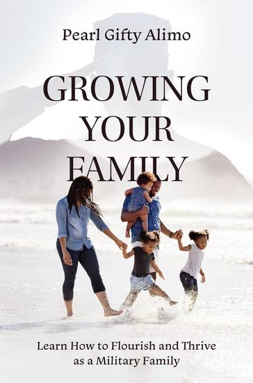 Growing Your Family - Learn How to Flourish and Thrive as a Military Family - cover