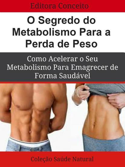 O Segredo do Metabolismo Para a Perda de Peso - Como Acelerar o seu Metabolismo Para Emagrecer de Forma Saudável - cover