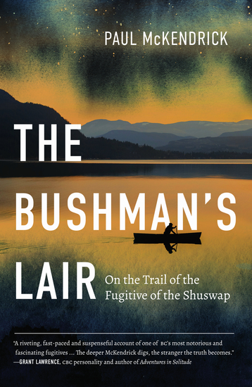 The Bushman's Lair - On the Trail of the Fugitive of the Shuswap - cover