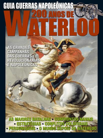 Guia As Guerras Napoleônicas - 200 Anos Waterloo - Guia As Guerras Napoleônicas - 200 Anos Waterloo - cover