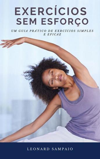 Exercícios sem esforço - Um guia prático de exercícios simples e eficaz - cover