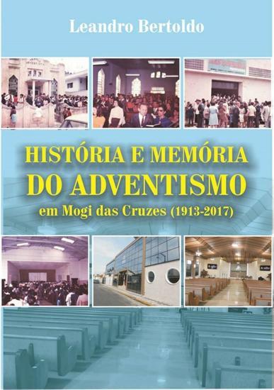 História e Memória do Adventismo em Mogi das Cruzes - 1913-2017 - cover