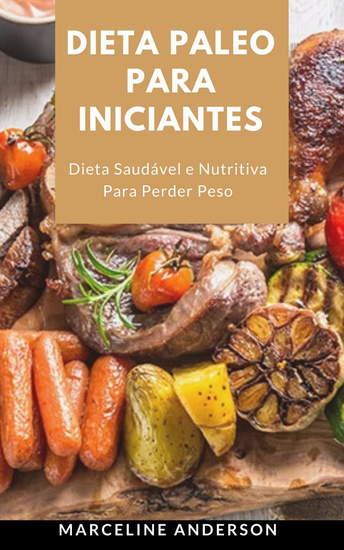 Dieta Paleo Para Iniciantes - Dieta Saudável e Nutritiva Para Perder Peso - cover