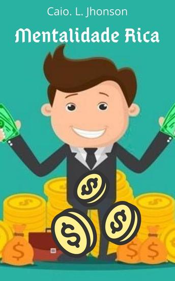 Mentalidade Rica - Aprenda a Fazer Dinheiro e Ter Sua Liberdade Financeira - cover