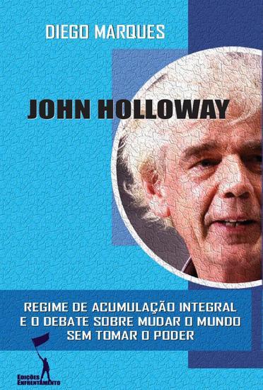 John Holloway: Regime de Acumulação Integral e o debate sobre como mudar o mundo sem tomar o poder - cover