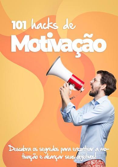 101 Hacks de Motivação - Descubra os Segredos Para Encontrar a Motivação e Alcançar Seus Objetivos! - cover
