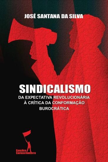 Sindicalismo: Da Expectativa Revolucionária à Crítica da Conformação Burocrática - cover