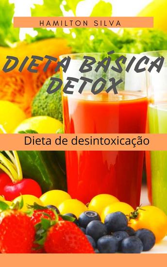 Dieta Básica Detox - A dieta da desintoxicação - cover