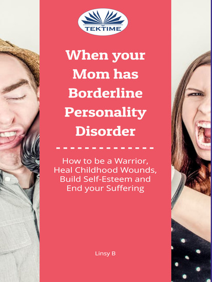 When Your Mom Has Borderline Personality Disorder - How To Be A Warrior Heal Childhood Wounds Build Self-Esteem And End Your Suffering - cover