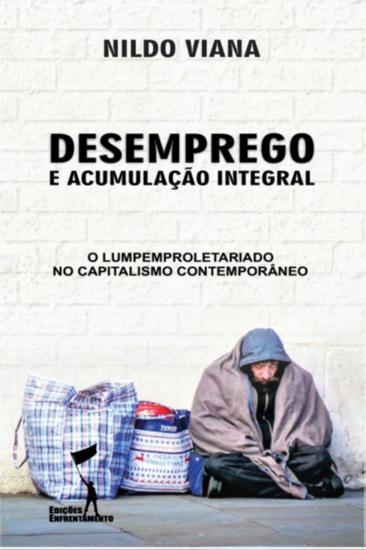 Desemprego e Acumulação Integral - O Lumpemproletariado no Capitalismo Contemporâneo - cover