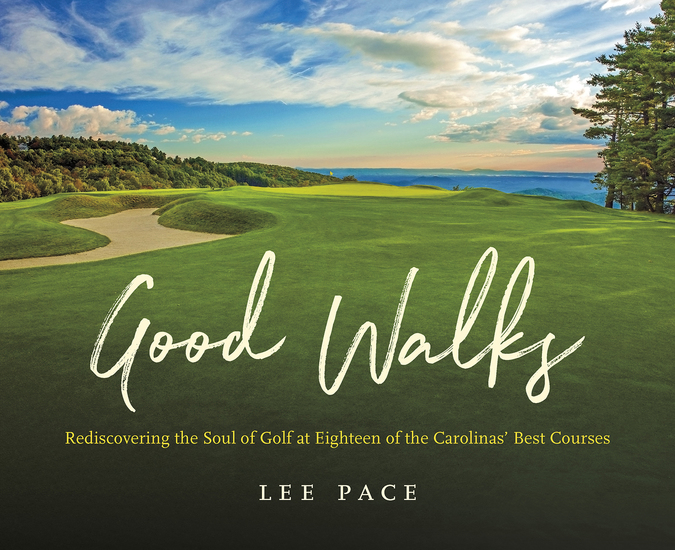 Good Walks - Rediscovering the Soul of Golf at Eighteen of the Carolinas' Best Courses - cover